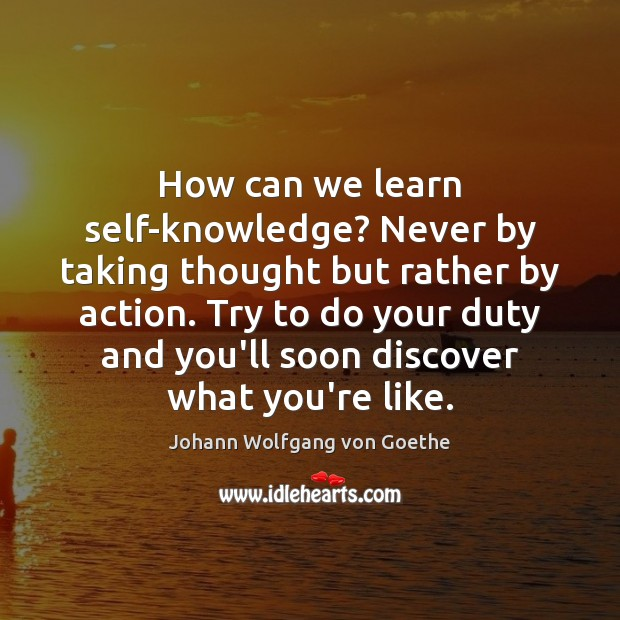 How can we learn self-knowledge? Never by taking thought but rather by Johann Wolfgang von Goethe Picture Quote