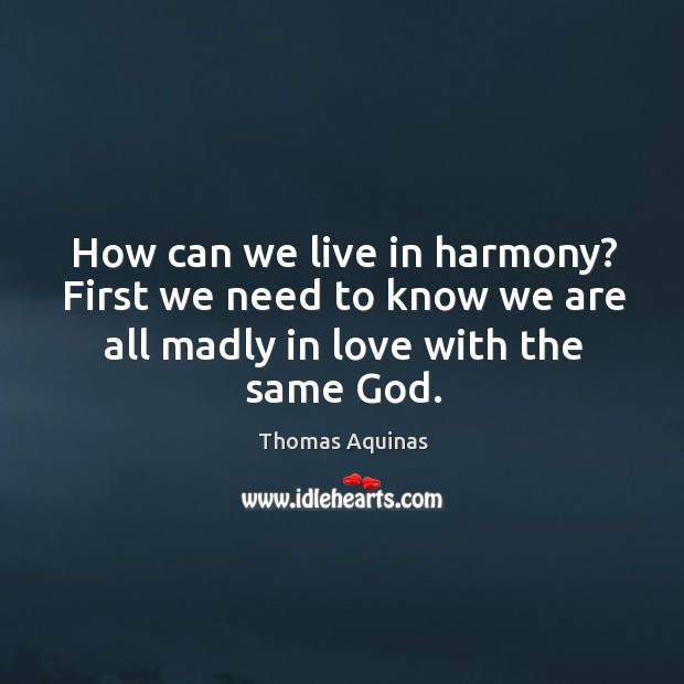 How can we live in harmony? first we need to know we are all madly in love with the same God. Image