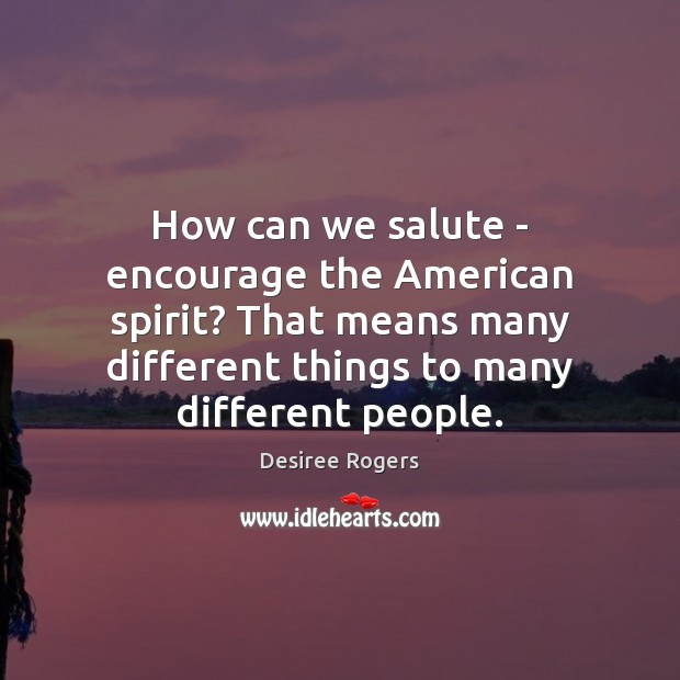 How can we salute – encourage the American spirit? That means many Image