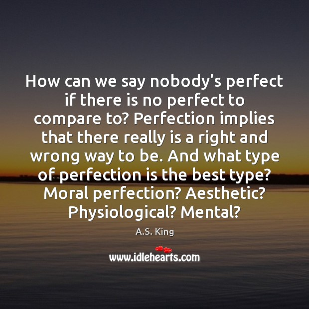 Image, How can we say nobody's perfect if there is no perfect to
