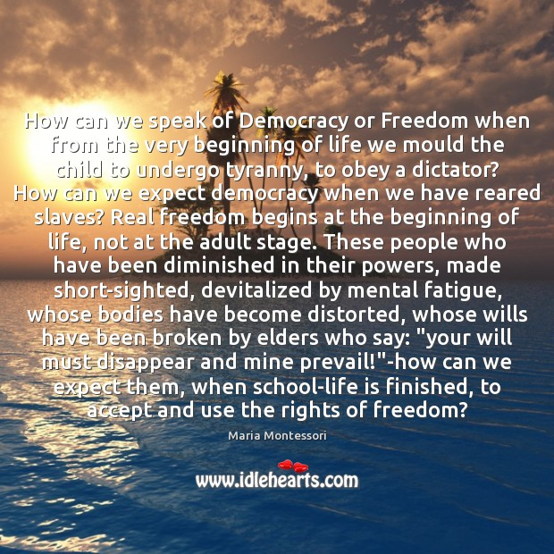 Image, How can we speak of Democracy or Freedom when from the very