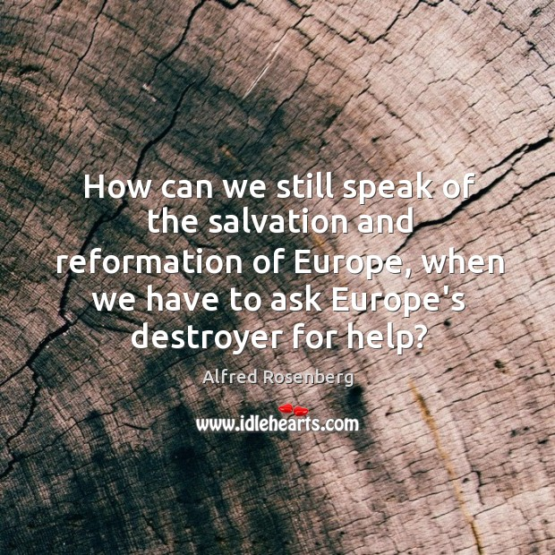 Image, How can we still speak of the salvation and reformation of Europe,