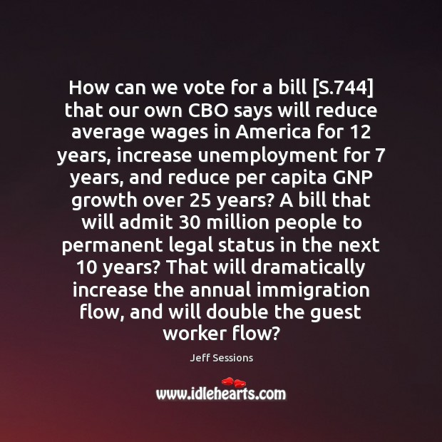 How can we vote for a bill [S.744] that our own CBO Jeff Sessions Picture Quote