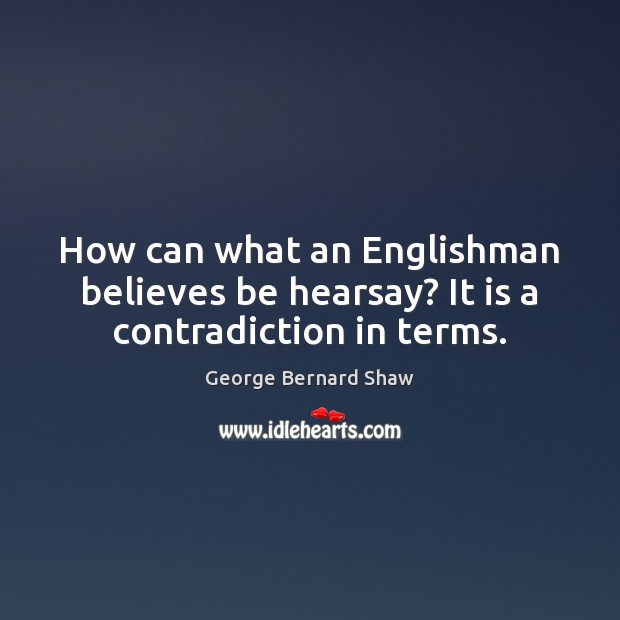 How can what an Englishman believes be hearsay? It is a contradiction in terms. Image