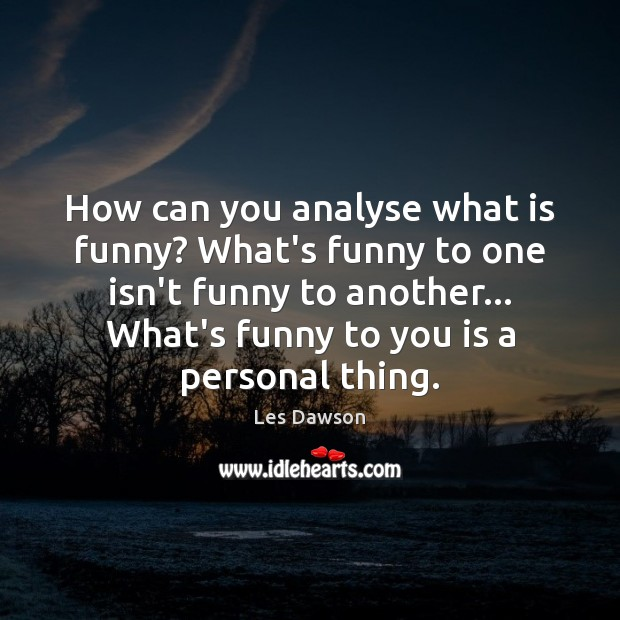 Image, How can you analyse what is funny? What's funny to one isn't