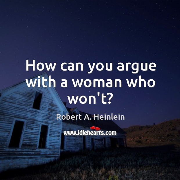 How can you argue with a woman who won't? Image