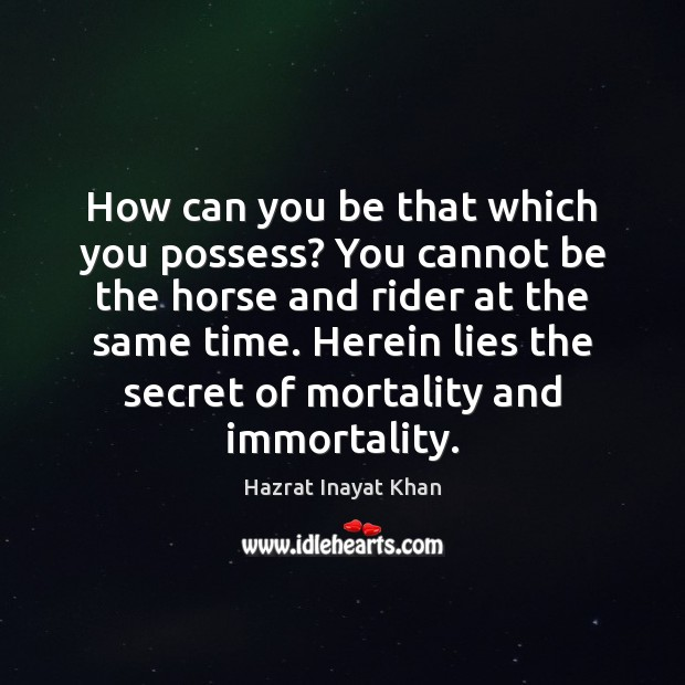 How can you be that which you possess? You cannot be the Hazrat Inayat Khan Picture Quote