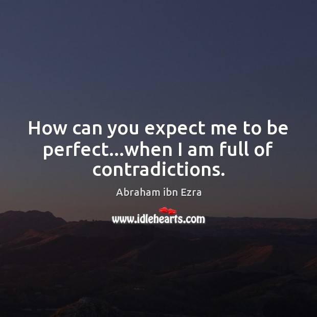 Image, How can you expect me to be perfect…when I am full of contradictions.