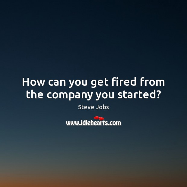 Image, How can you get fired from the company you started?