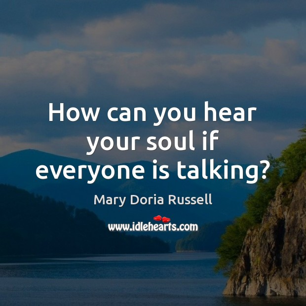 How can you hear your soul if everyone is talking? Image
