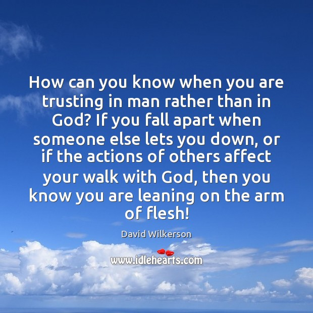 How can you know when you are trusting in man rather than Image