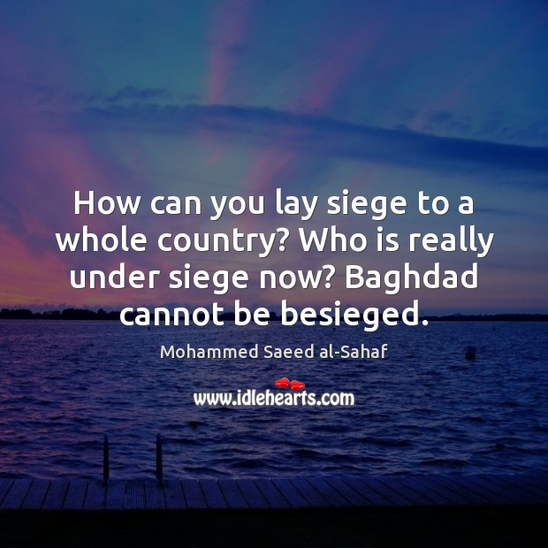 How can you lay siege to a whole country? Who is really Image