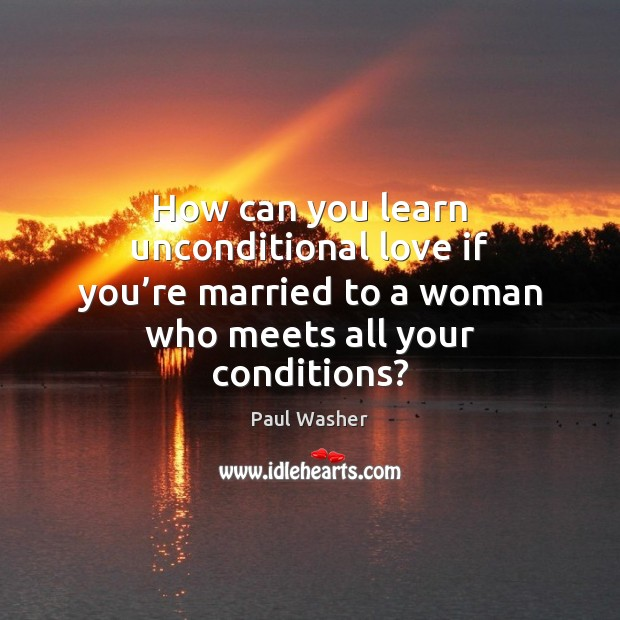 How can you learn unconditional love if you're married to a Unconditional Love Quotes Image