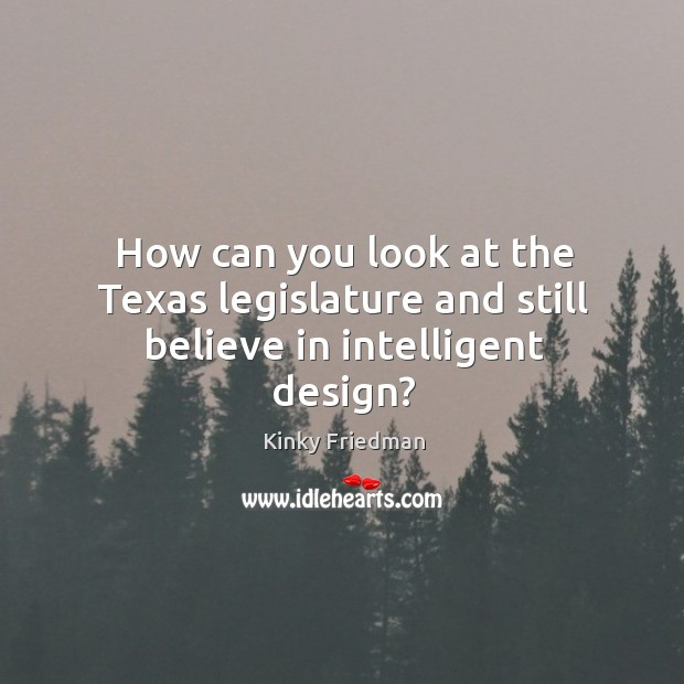 How can you look at the texas legislature and still believe in intelligent design? Image