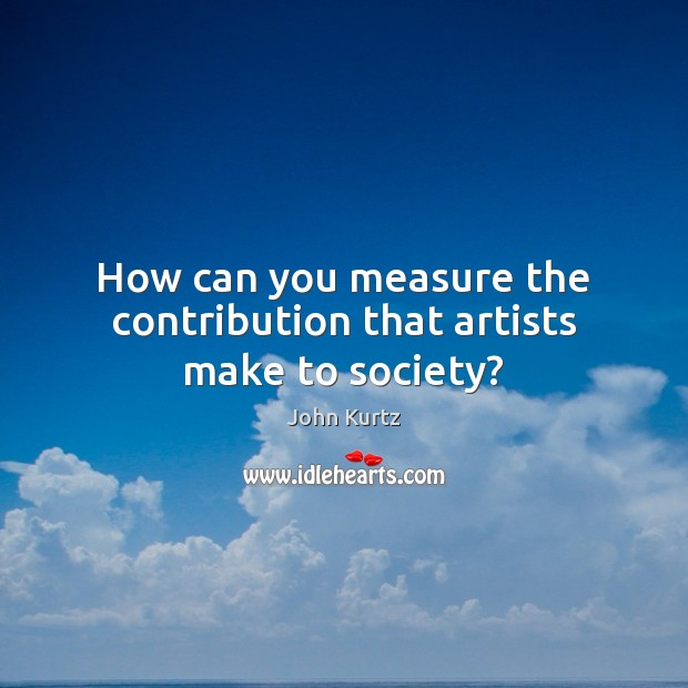 How can you measure the contribution that artists make to society? Image