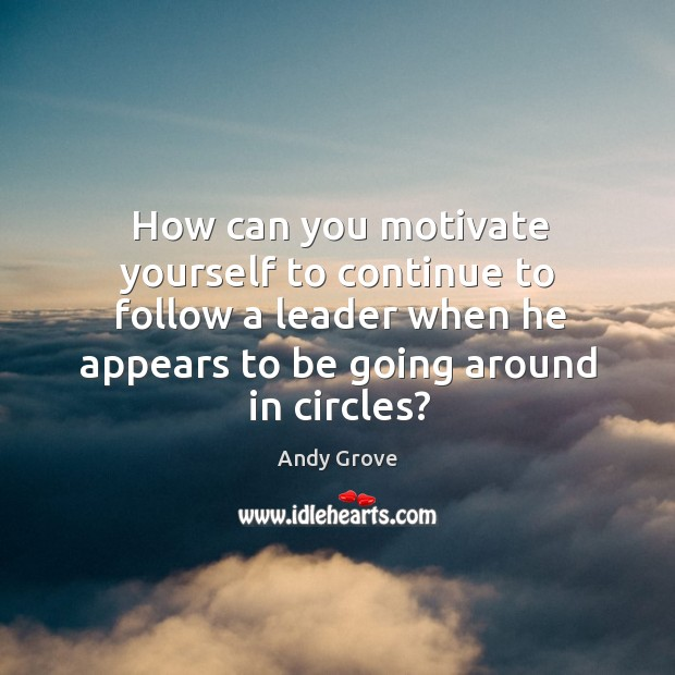 How can you motivate yourself to continue to follow a leader when Image