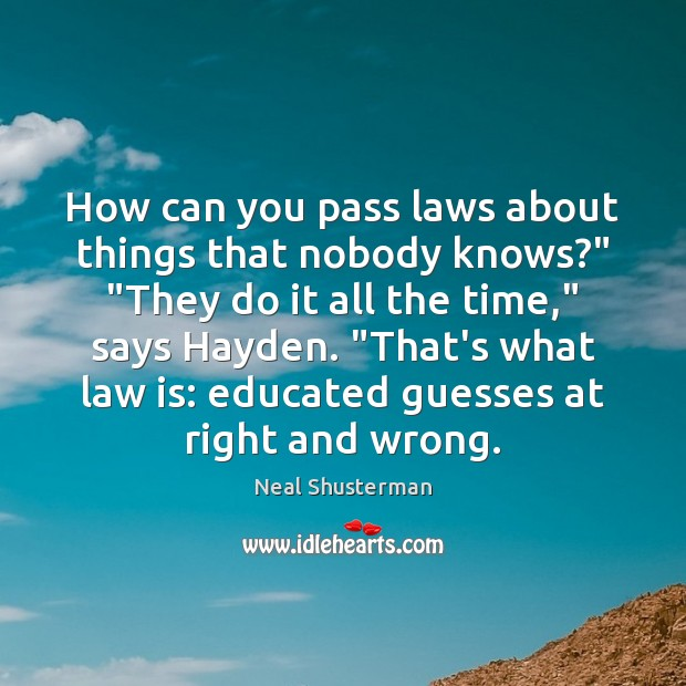 "How can you pass laws about things that nobody knows?"" ""They do Neal Shusterman Picture Quote"
