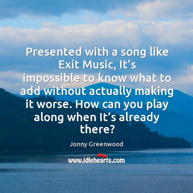 How can you play along when it's already there? Jonny Greenwood Picture Quote