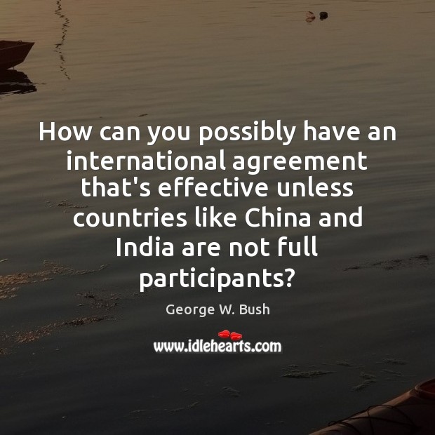 Image, How can you possibly have an international agreement that's effective unless countries