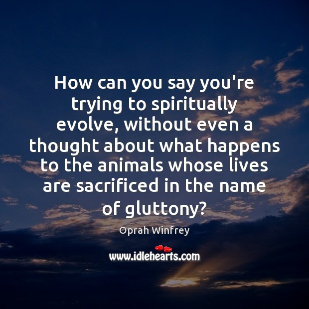 Image, How can you say you're trying to spiritually evolve, without even a