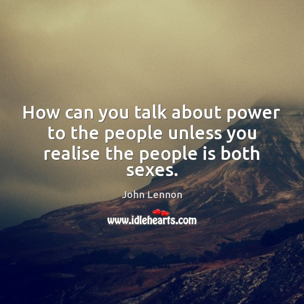 Image, How can you talk about power to the people unless you realise the people is both sexes.