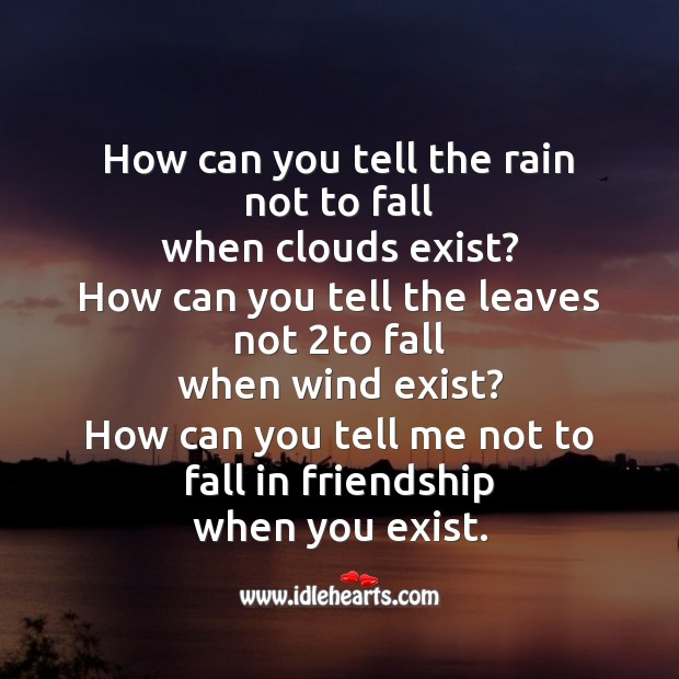 How can you tell the rain not to fall when clouds exist? Friendship Messages Image