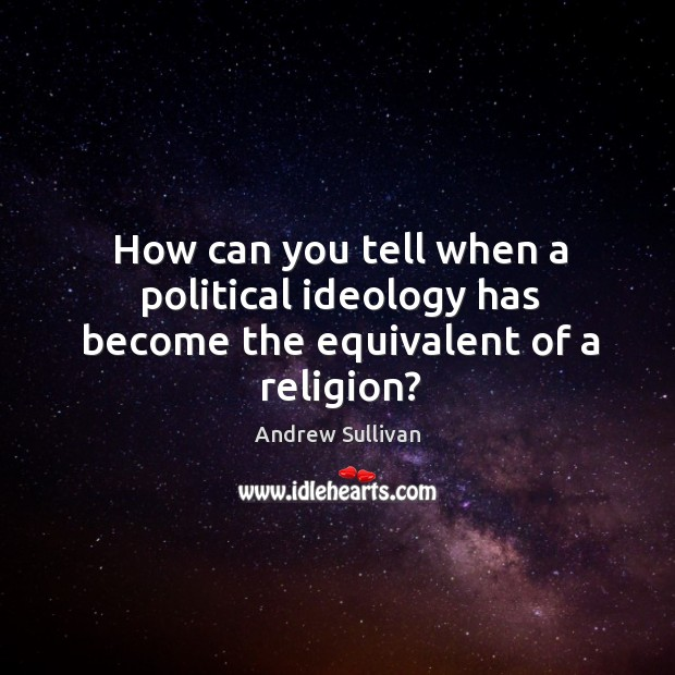 How can you tell when a political ideology has become the equivalent of a religion? Image