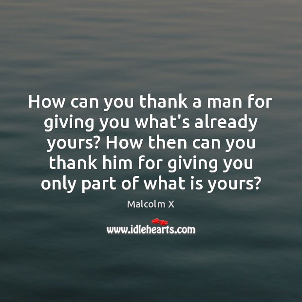 How can you thank a man for giving you what's already yours? Image