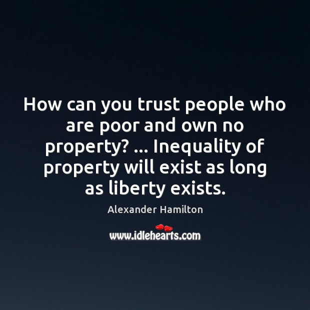 How can you trust people who are poor and own no property? … Image