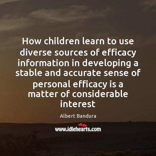 How children learn to use diverse sources of efficacy information in developing Albert Bandura Picture Quote