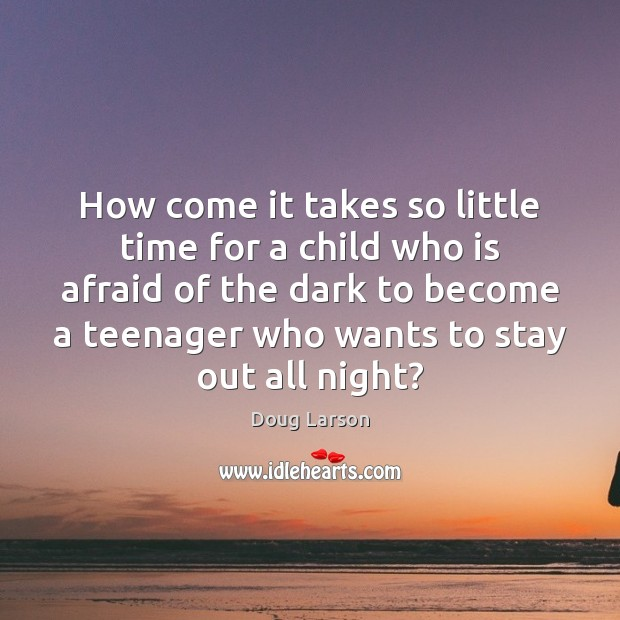 How come it takes so little time for a child who is Doug Larson Picture Quote