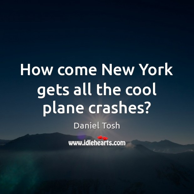 Image, How come New York gets all the cool plane crashes?