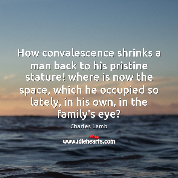 How convalescence shrinks a man back to his pristine stature! where is Image