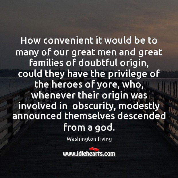 How convenient it would be to many of our great men and Washington Irving Picture Quote