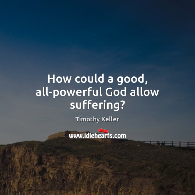 How could a good, all-powerful God allow suffering? Image