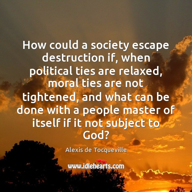 How could a society escape destruction if, when political ties are relaxed, Image