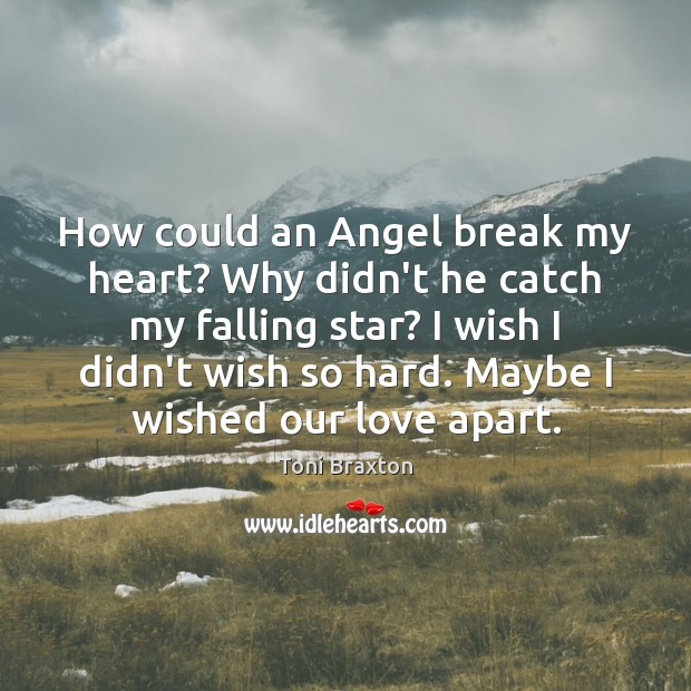 Why U Break My Heart Quotes: How Could An Angel Break My Heart? Why Didn't He Catch My