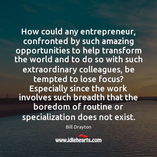 How could any entrepreneur, confronted by such amazing opportunities to help transform Image