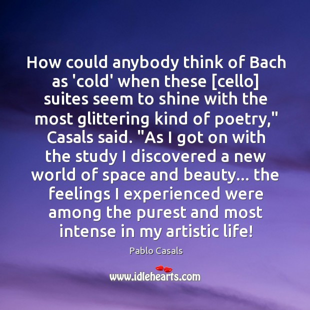Image, How could anybody think of Bach as 'cold' when these [cello] suites