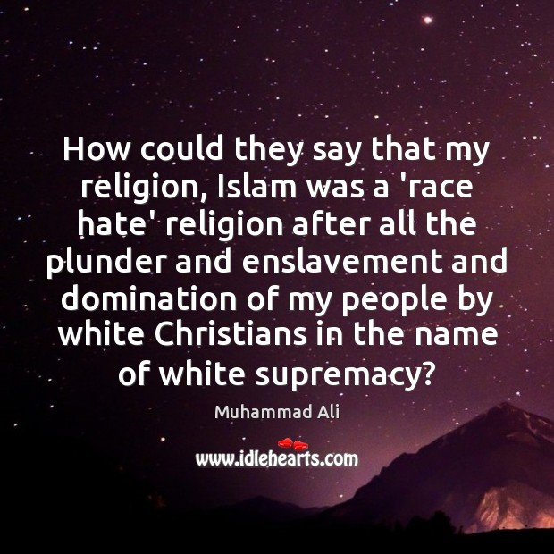 How could they say that my religion, Islam was a 'race hate' Image