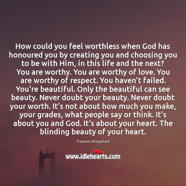 How could you feel worthless when God has honoured you by creating You're Beautiful Quotes Image