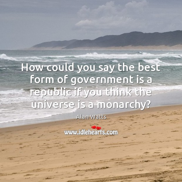 Image, How could you say the best form of government is a republic