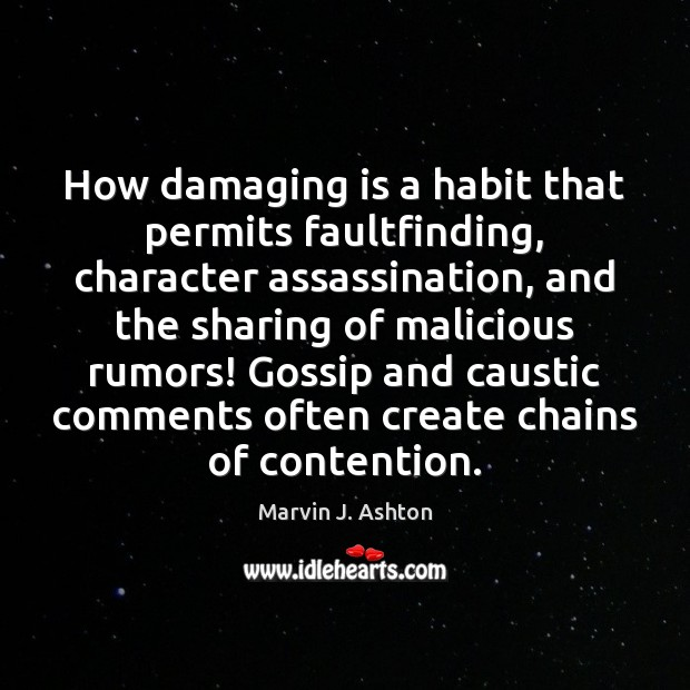 How damaging is a habit that permits faultfinding, character assassination, and the Image