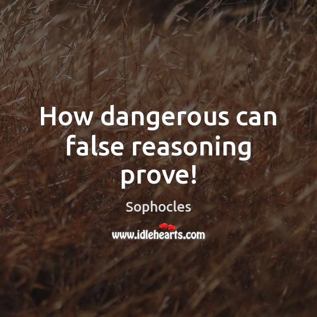 How dangerous can false reasoning prove! Image