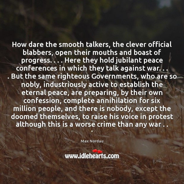 How dare the smooth talkers, the clever official blabbers, open their mouths Clever Quotes Image