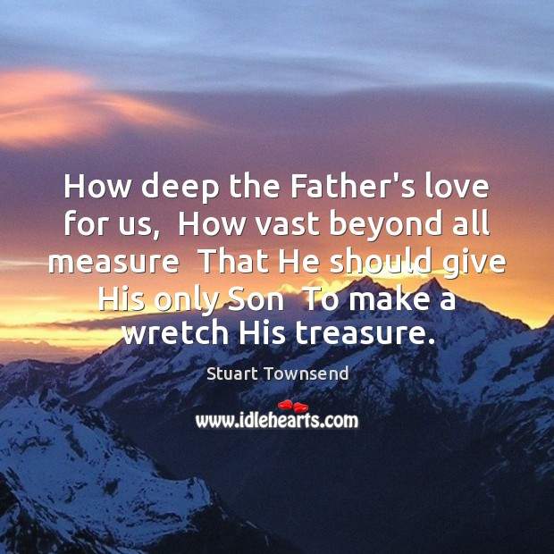 How deep the Father's love for us,  How vast beyond all measure Image