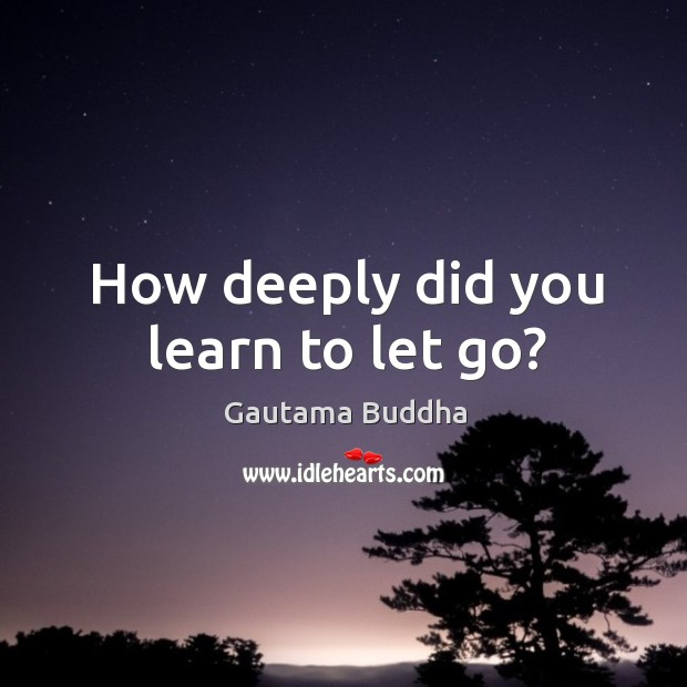 How deeply did you learn to let go? Image