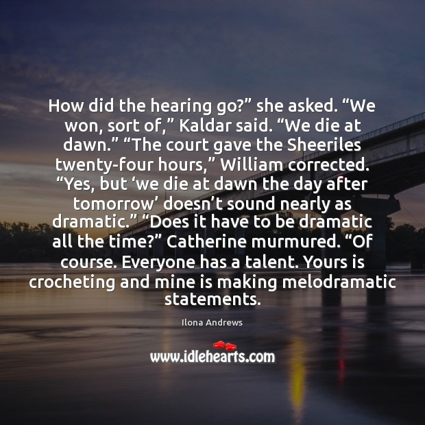 """Image, How did the hearing go?"""" she asked. """"We won, sort of,"""" Kaldar"""