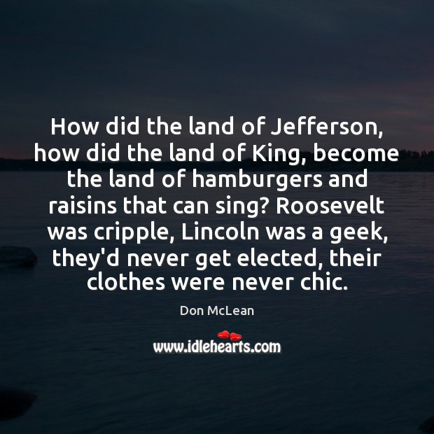 How did the land of Jefferson, how did the land of King, Don McLean Picture Quote