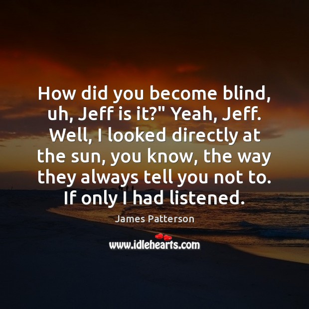 """How did you become blind, uh, Jeff is it?"""" Yeah, Jeff. Well, Image"""